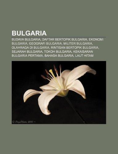 9781233901371: Bulgaria: Budaya Bulgaria, Daftar Bertopik Bulgaria, Ekonomi Bulgaria, Geografi Bulgaria, Militer Bulgaria, Olahraga Di Bulgaria