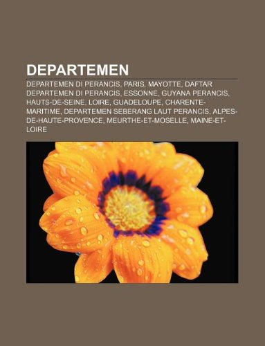 9781233902033: Departemen: Departemen Di Perancis, Paris, Mayotte, Daftar Departemen Di Perancis, Essonne, Guyana Perancis, Hauts-de-Seine, Loire