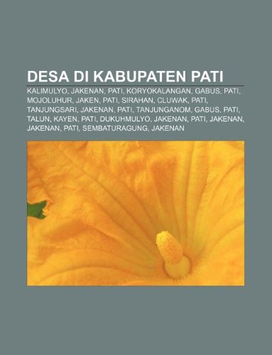 9781233902439: Desa Di Kabupaten Pati: Kalimulyo, Jakenan, Pati, Koryokalangan, Gabus, Pati, Mojoluhur, Jaken, Pati, Sirahan, Cluwak, Pati, Tanjungsari