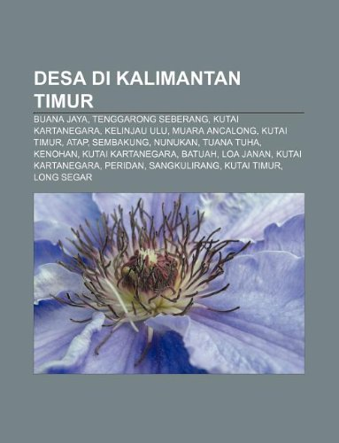 9781233902699: Desa Di Kalimantan Timur: Buana Jaya, Tenggarong Seberang, Kutai Kartanegara, Kelinjau Ulu, Muara Ancalong, Kutai Timur, Atap, Sembakung