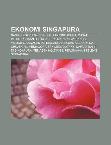 9781233902781: Ekonomi Singapura: Bank Singapura, Perusahaan Singapura, Pusat Perbelanjaan Di Singapura, Marina Bay Sands, Vivocity