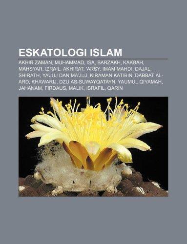 9781233902965: Eskatologi Islam: Akhir Zaman, Muhammad, ISA, Barzakh, Kakbah, Mahsyar, Izrail, Akhirat, 'Arsy, Imam Mahdi, Dajal, Shirath, YA'Juj Dan M
