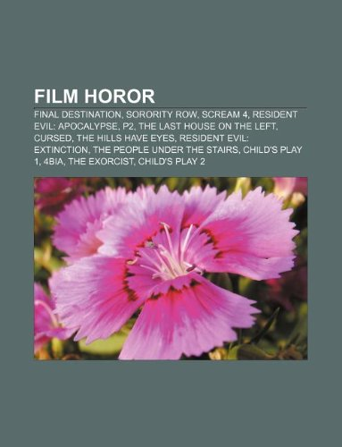 9781233903214: Film Horor: Final Destination, Sorority Row, Scream 4, Resident Evil: Apocalypse, P2, the Last House on the Left, Cursed, the Hill