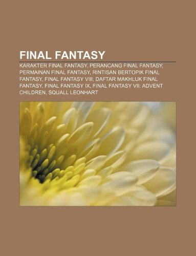 9781233903450: Final Fantasy: Karakter Final Fantasy, Perancang Final Fantasy, Permainan Final Fantasy, Rintisan Bertopik Final Fantasy, Final Fanta