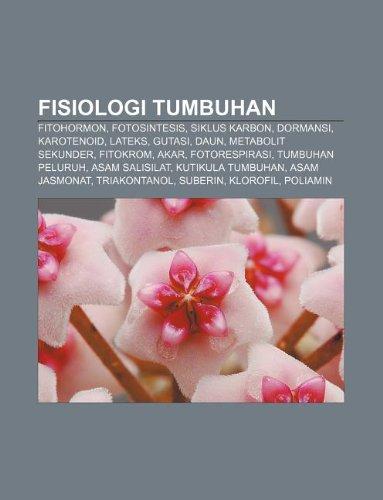 9781233903504: Fisiologi tumbuhan: Fitohormon, Fotosintesis, Siklus karbon, Dormansi, Karotenoid, Lateks, Gutasi, Daun, Metabolit sekunder, Fitokrom, Akar