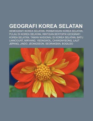 9781233903764: Geografi Korea Selatan: Demografi Korea Selatan, Perbatasan Korea Selatan, Pulau di Korea Selatan, Rintisan bertopik geografi Korea Selatan (Indonesian Edition)