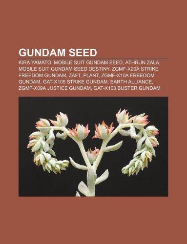 9781233904211: Gundam Seed: Kira Yamato, Mobile Suit Gundam Seed, Athrun Zala, Mobile Suit Gundam Seed Destiny, Zgmf-X20a Strike Freedom Gundam, Z