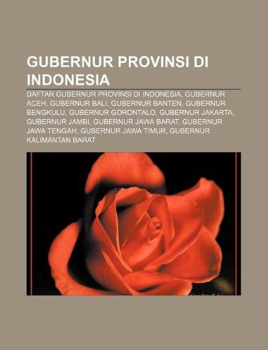 9781233904280: Gubernur Provinsi Di Indonesia: Daftar Gubernur Provinsi Di Indonesia, Gubernur Aceh, Gubernur Bali, Gubernur Banten, Gubernur Bengkulu