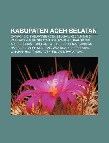 9781233905225: Kabupaten Aceh Selatan: Gampong Di Kabupaten Aceh Selatan, Kecamatan Di Kabupaten Aceh Selatan, Kelurahan Di Kabupaten Aceh Selatan