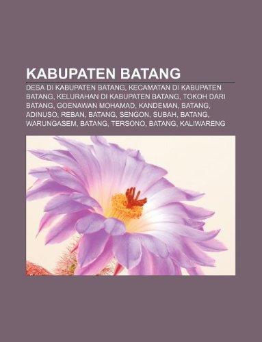 9781233905355: Kabupaten Batang: Desa Di Kabupaten Batang, Kecamatan Di Kabupaten Batang, Kelurahan Di Kabupaten Batang, Tokoh Dari Batang, Goenawan Mo
