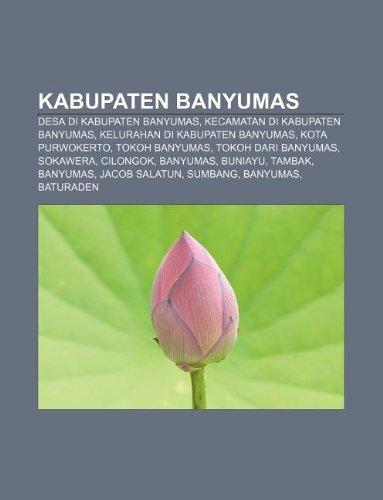 9781233905362: Kabupaten Banyumas: Desa Di Kabupaten Banyumas, Kecamatan Di Kabupaten Banyumas, Kelurahan Di Kabupaten Banyumas, Kota Purwokerto