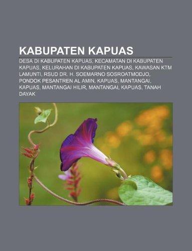 9781233905539: Kabupaten Kapuas: Desa Di Kabupaten Kapuas, Kecamatan Di Kabupaten Kapuas, Kelurahan Di Kabupaten Kapuas, Kawasan Ktm Lamunti