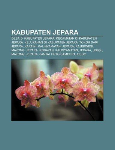 9781233905546: Kabupaten Jepara: Desa Di Kabupaten Jepara, Kecamatan Di Kabupaten Jepara, Kelurahan Di Kabupaten Jepara, Tokoh Dari Jepara, Kartini