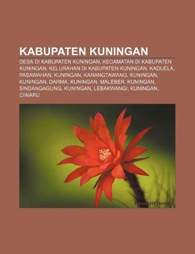 9781233905706: Kabupaten Kuningan: Desa Di Kabupaten Kuningan, Kecamatan Di Kabupaten Kuningan, Kelurahan Di Kabupaten Kuningan, Kaduela, Pasawahan, Kuni