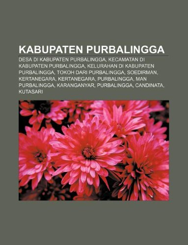 9781233905904: Kabupaten Purbalingga: Desa di Kabupaten Purbalingga, Kecamatan di Kabupaten Purbalingga, Kelurahan di Kabupaten Purbalingga (Indonesian Edition)