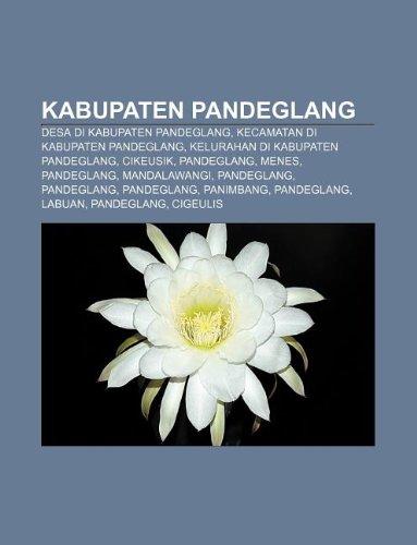9781233905959: Kabupaten Pandeglang: Desa Di Kabupaten Pandeglang, Kecamatan Di Kabupaten Pandeglang, Kelurahan Di Kabupaten Pandeglang, Cikeusik, Pandegla
