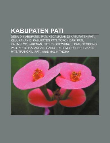 9781233905997: Kabupaten Pati: Desa di Kabupaten Pati, Kecamatan di Kabupaten Pati, Kelurahan di Kabupaten Pati, Tokoh dari Pati, Kalimulyo, Jakenan, Pati