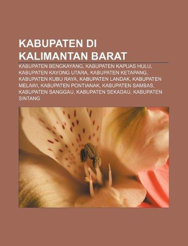 9781233906086: Kabupaten Di Kalimantan Barat: Kabupaten Bengkayang, Kabupaten Kapuas Hulu, Kabupaten Kayong Utara, Kabupaten Ketapang, Kabupaten Kubu Raya