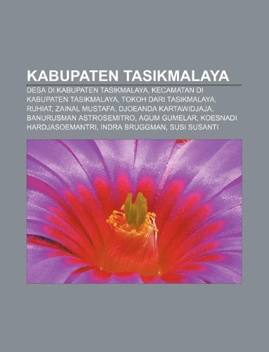 9781233906116: Kabupaten Tasikmalaya: Desa Di Kabupaten Tasikmalaya, Kecamatan Di Kabupaten Tasikmalaya, Tokoh Dari Tasikmalaya, Ruhiat, Zainal Mustafa