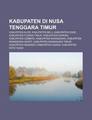 9781233906130: Kabupaten Di Nusa Tenggara Timur: Kabupaten Alor, Kabupaten Belu, Kabupaten Ende, Kabupaten Flores Timur, Kabupaten Kupang, Kabupaten Lembata