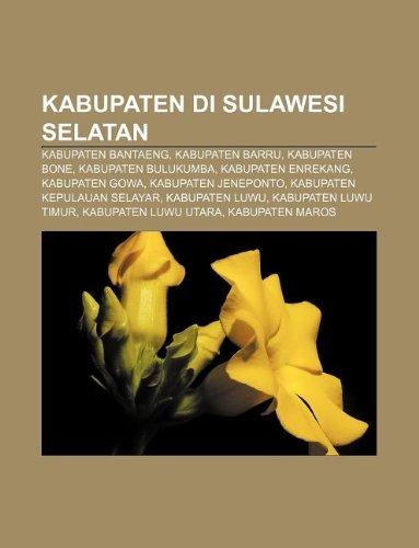 9781233906239: Kabupaten Di Sulawesi Selatan: Kabupaten Bantaeng, Kabupaten Barru, Kabupaten Bone, Kabupaten Bulukumba, Kabupaten Enrekang, Kabupaten Gowa