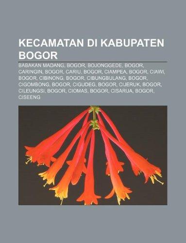 9781233906710: Kecamatan Di Kabupaten Bogor: Babakan Madang, Bogor, Bojonggede, Bogor, Caringin, Bogor, Cariu, Bogor, Ciampea, Bogor, Ciawi, Bogor, Cibinong
