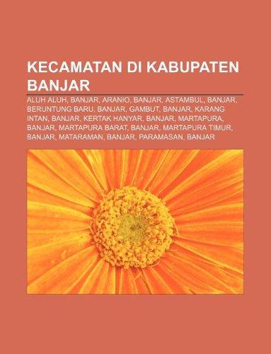 9781233906741: Kecamatan Di Kabupaten Banjar: Aluh Aluh, Banjar, Aranio, Banjar, Astambul, Banjar, Beruntung Baru, Banjar, Gambut, Banjar, Karang Intan
