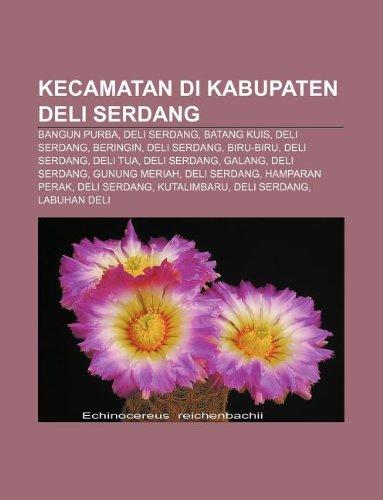 9781233906857: Kecamatan di Kabupaten Deli Serdang: Bangun Purba, Deli Serdang, Batang Kuis, Deli Serdang, Beringin, Deli Serdang, Biru-Biru, Deli Serdang (Indonesian Edition)