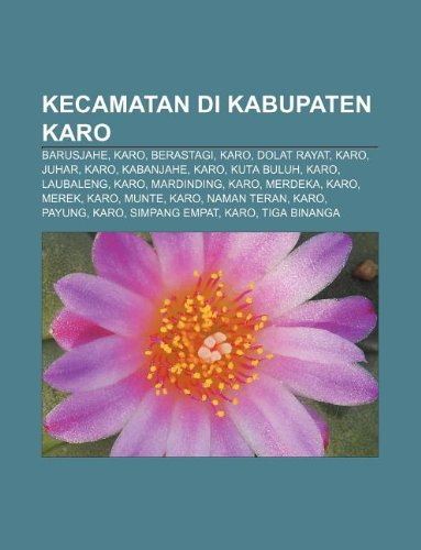 9781233906932: Kecamatan Di Kabupaten Karo: Barusjahe, Karo, Berastagi, Karo, Dolat Rayat, Karo, Juhar, Karo, Kabanjahe, Karo, Kuta Buluh, Karo, Laubaleng