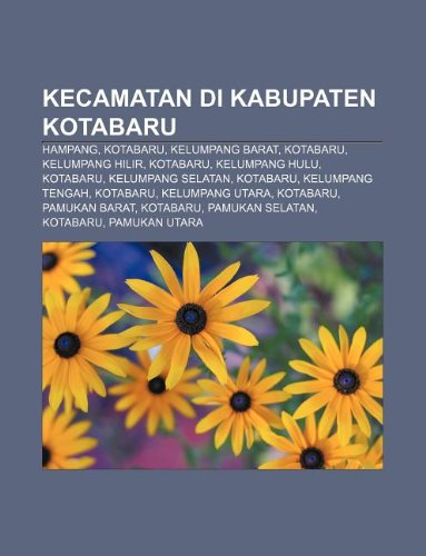 9781233906994: Kecamatan Di Kabupaten Kotabaru: Hampang, Kotabaru, Kelumpang Barat, Kotabaru, Kelumpang Hilir, Kotabaru, Kelumpang Hulu, Kotabaru