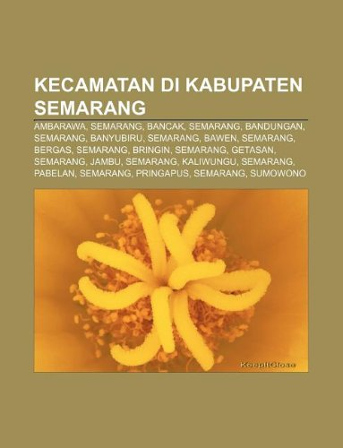 9781233907281: Kecamatan di Kabupaten Semarang: Ambarawa, Semarang, Bancak, Semarang, Bandungan, Semarang, Banyubiru, Semarang, Bawen, Semarang, Bergas (Indonesian Edition)