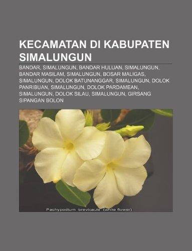 9781233907328: Kecamatan Di Kabupaten Simalungun: Bandar, Simalungun, Bandar Huluan, Simalungun, Bandar Masilam, Simalungun, Bosar Maligas, Simalungun