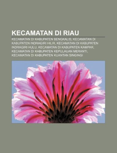 9781233907564: Kecamatan Di Riau: Kecamatan Di Kabupaten Bengkalis, Kecamatan Di Kabupaten Indragiri Hilir, Kecamatan Di Kabupaten Indragiri Hulu