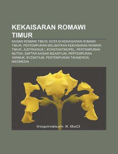 9781233907724: Kekaisaran Romawi Timur: Kaisar Romawi Timur, Kota Di Kekaisaran Romawi Timur, Pertempuran Melibatkan Kekaisaran Romawi Timur, Justinianus I