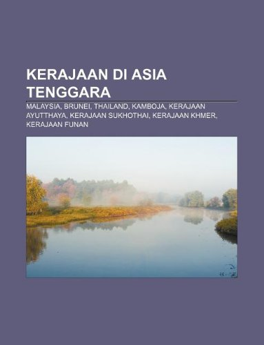 9781233907991: Kerajaan Di Asia Tenggara: Malaysia, Brunei, Thailand, Kamboja, Kerajaan Ayutthaya, Kerajaan Sukhothai, Kerajaan Khmer, Kerajaan Funan