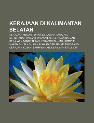 9781233908066: Kerajaan Di Kalimantan Selatan: Kerajaan Negara Daha, Kerajaan Pagatan, Kesultanan Banjar, Wilayah Kesultanan Banjar, Kerajaan Bangkalaan