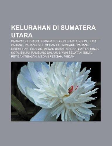 9781233908103: Kelurahan Di Sumatera Utara: Parapat, Girsang Sipangan Bolon, Simalungun, Huta Padang, Padang Sidempuan Hutaimbaru, Padang Sidempuan, Silalas