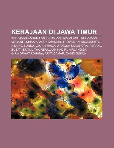 9781233908172: Kerajaan Di Jawa Timur: Kerajaan Kahuripan, Kerajaan Majapahit, Kerajaan Medang, Kerajaan Singhasari, Trowulan, Mojokerto, Kidung Sunda
