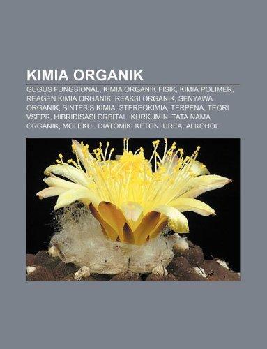 9781233908240: Kimia Organik: Gugus Fungsional, Kimia Organik Fisik, Kimia Polimer, Reagen Kimia Organik, Reaksi Organik, Senyawa Organik, Sintesis