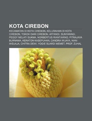 9781233908677: Kota Cirebon: Kecamatan Di Kota Cirebon, Kelurahan Di Kota Cirebon, Tokoh Dari Cirebon, Affandi, Sunyaragi, Peggy Melati Sukma