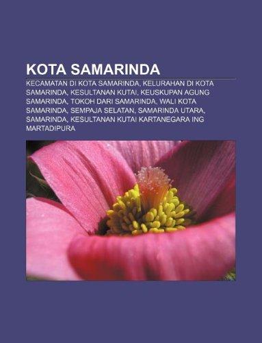 9781233908837: Kota Samarinda: Kecamatan Di Kota Samarinda, Kelurahan Di Kota Samarinda, Kesultanan Kutai, Keuskupan Agung Samarinda, Tokoh Dari Sama