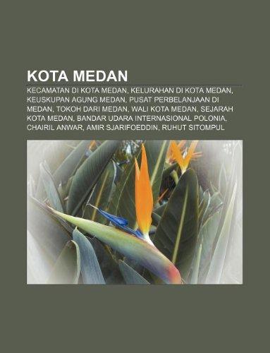9781233908844: Kota Medan: Kecamatan Di Kota Medan, Kelurahan Di Kota Medan, Keuskupan Agung Medan, Pusat Perbelanjaan Di Medan, Tokoh Dari Medan