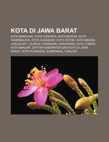 9781233908974: Kota Di Jawa Barat: Kota Bandung, Kota Cirebon, Kota Bogor, Kota Tasikmalaya, Kota Sukabumi, Kota Depok, Kota Bekasi, Linggajati, Cilimus