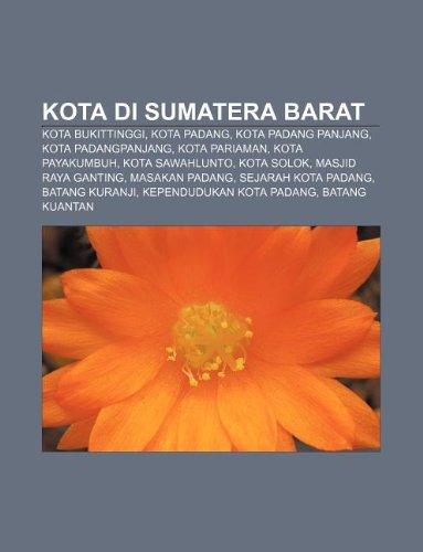 9781233909186: Kota Di Sumatera Barat: Kota Bukittinggi, Kota Padang, Kota Padang Panjang, Kota Padangpanjang, Kota Pariaman, Kota Payakumbuh, Kota Sawahlunt