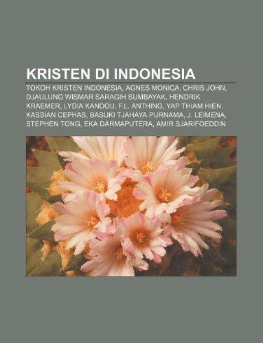 9781233909360: Kristen Di Indonesia: Tokoh Kristen Indonesia, Agnes Monica, Chris John, Djaulung Wismar Saragih Sumbayak, Hendrik Kraemer, Lydia Kandou