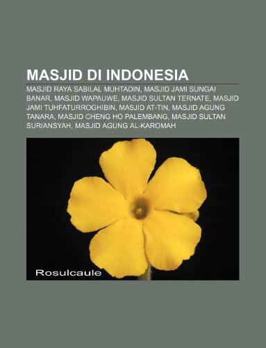 9781233909858: Masjid Di Indonesia: Masjid Raya Sabilal Muhtadin, Masjid Jami Sungai Banar, Masjid Wapauwe, Masjid Sultan Ternate