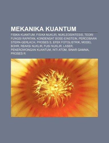 9781233909971: Mekanika Kuantum: Fisika Kuantum, Fisika Nuklir, Nukleosintesis, Teori Fungsi Rapatan, Kondensat Bose-Einstein, Percobaan Stern-Gerlach