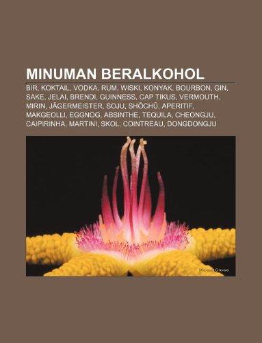 9781233910243: Minuman Beralkohol: Bir, Koktail, Vodka, Rum, Wiski, Konyak, Bourbon, Gin, Sake, Jelai, Brendi, Guinness, Cap Tikus, Vermouth, Mirin