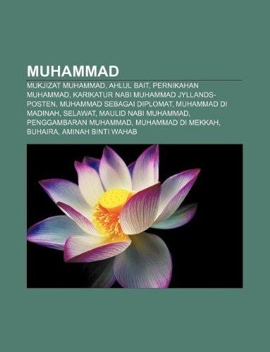 9781233910342: Muhammad: Mukjizat Muhammad, Ahlul Bait, Pernikahan Muhammad, Karikatur Nabi Muhammad Jyllands-Posten, Muhammad Sebagai Diplomat