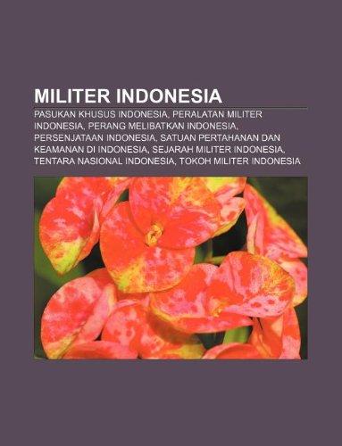9781233910458: Militer Indonesia: Pasukan Khusus Indonesia, Peralatan Militer Indonesia, Perang Melibatkan Indonesia, Persenjataan Indonesia